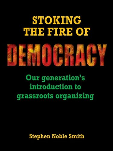 Stoking the Fire of Democracy Our Generation's Introduction to Grassroots Organizing  2009 edition cover