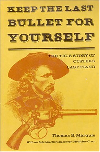 Keep the Last Bullet for Yourself : The True Story of Custer's Last Stand 2nd edition cover