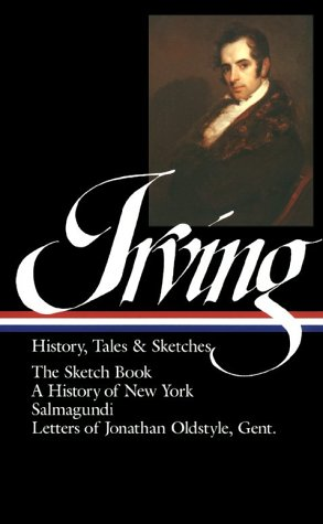 Irving Letters of Jonathan; Oldstyle, Gent.; Salmagundi; a History of Nweyork; the Sketch Book  1983 9780940450141 Front Cover