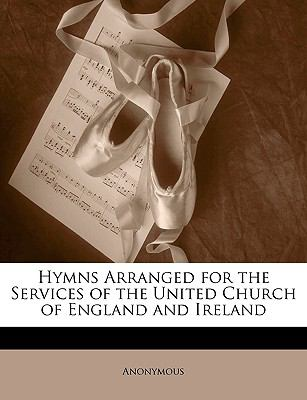 Hymns Arranged for the Services of the United Church of England and Ireland  N/A edition cover