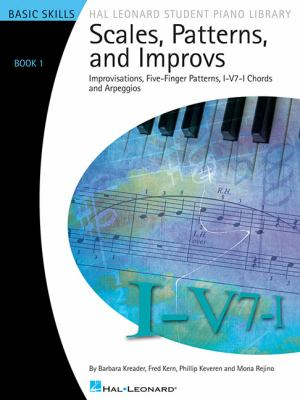 Scales, Patterns and Improvs - Book 1 Improvisations, Five-Finger Patterns, I-V7-I Chords and Arpeggios N/A edition cover