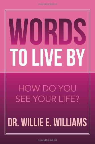 Words to Live By How Do You See Your Life?  2013 9781483699141 Front Cover