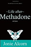Life after Methadone with Jesus Don't Live with It, Defeat It! N/A 9781493742141 Front Cover