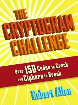 Cryptogram Challenge Over 150 Codes to Crack and Ciphers to Break  2005 9781560257141 Front Cover