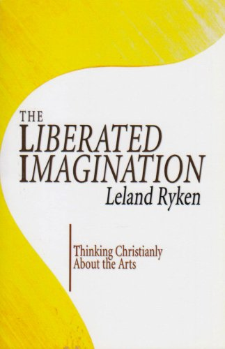 Liberated Imagination Thinking Christianly about the Arts N/A edition cover