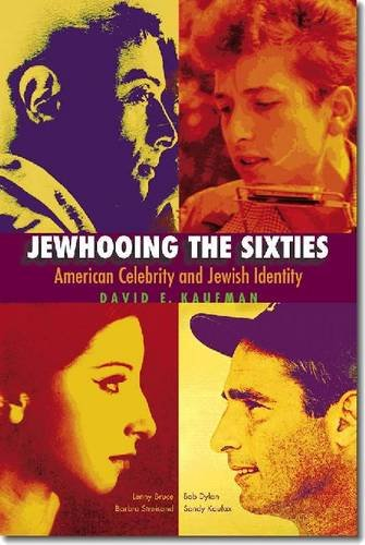Jewhooing the Sixties American Celebrity and Jewish Identity--Sandy Koufax, Lenny Bruce, Bob Dylan, and Barbra Streisand  2012 edition cover