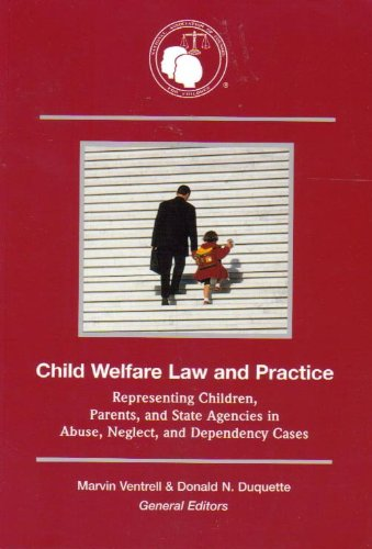 Child Welfare Law and Practice : Representing Children, Parents, and State Agencies in Abuse, Neglect, and Dependency Cases 1st 2005 edition cover