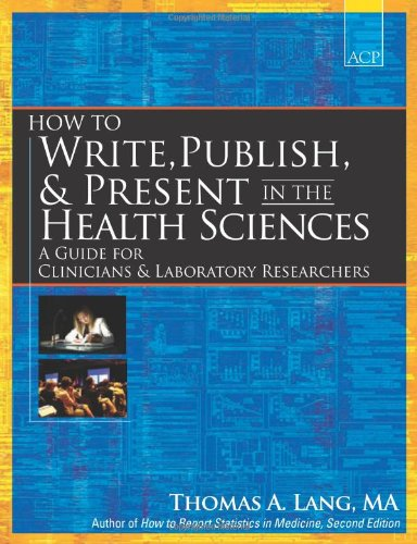 How to Write, Publish, and Present in the Health Sciences A Guide for Clinicians and Laboratory Researchers  2010 9781934465141 Front Cover