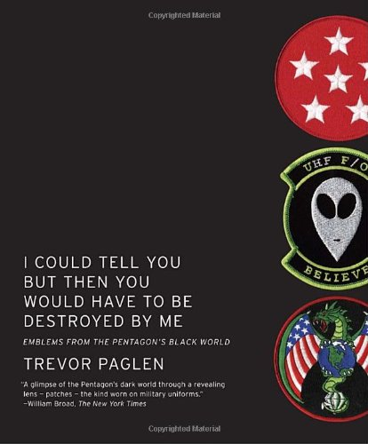 I Could Tell You but Then You Would Have to Be Destroyed by Me Emblems from the Pentagon's Black World  2010 9781935554141 Front Cover