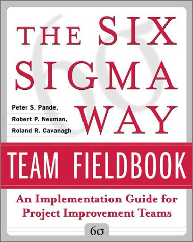 Six Sigma Way Team Fieldbook An Implementation Guide for Process Improvement Teams  2002 edition cover