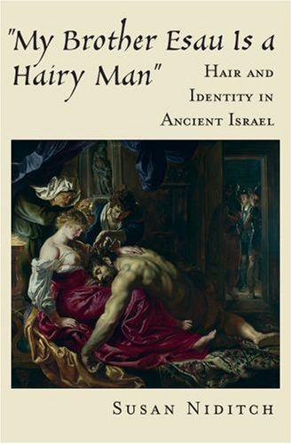 """""""My Brother Esau Is a Hairy Man"""" Hair and Identity in Ancient Israel  2008 edition cover"""