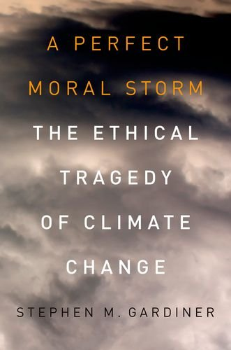 Perfect Moral Storm The Ethical Tragedy of Climate Change  2013 edition cover