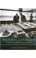 Pastoral Capitalism A History of Suburban Corporate Landscapes  2011 9780262526142 Front Cover