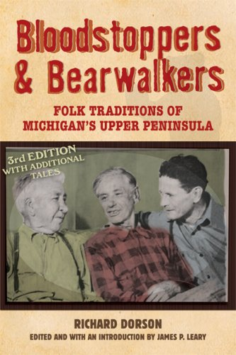 Bloodstoppers and Bearwalkers Folk Traditions of Michigan's Upper Peninsula 3rd 2008 9780299227142 Front Cover
