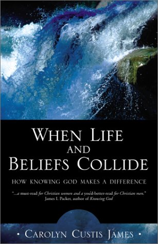When Life and Beliefs Collide How Knowing God Makes a Difference  2002 edition cover