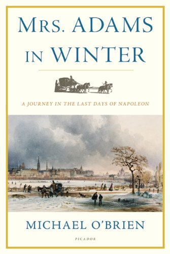 Mrs. Adams in Winter A Journey in the Last Days of Napoleon  2011 9780312681142 Front Cover