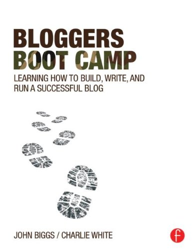 Bloggers Boot Camp Learning How to Build, Write, and Run a Successful Blog 2nd 2014 (Revised) edition cover