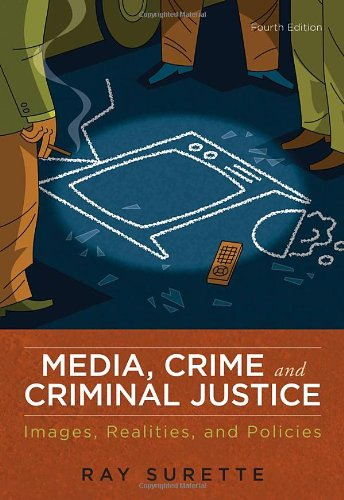 Media, Crime, and Criminal Justice Images, Realities, and Policies 4th 2011 edition cover