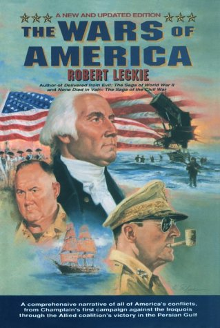Wars of America : A Comprehensive Narrative of All of America's Conflicts from Champlain's First Campaign Against the Iroquois Through the Allied Coalition's Victory in the Persian Gulf N/A edition cover