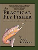 Practical Fly Fisher Lessons Learned from a Lifetime of Fly Fishing N/A 9780871083142 Front Cover