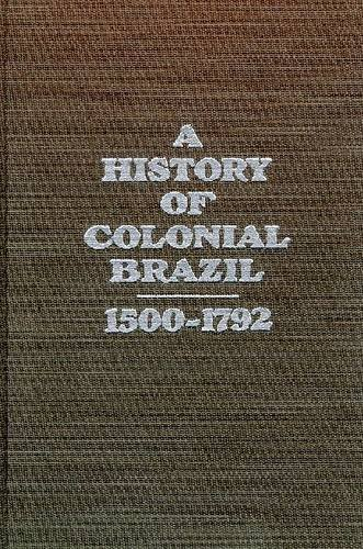 History of Colonial Brazil : Fifteen Hundred to Seventeen Ninety-Two 1st edition cover