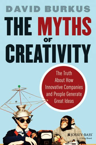 Myths of Creativity The Truth about How Innovative Companies and People Generate Great Ideas  2013 edition cover