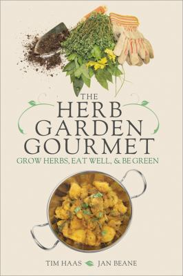 Herb Garden Gourmet Grow Herbs, Eat Well, and Be Green  2009 9781402217142 Front Cover