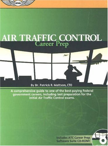 Air Traffic Control Career Prep A Comprehensive Guide to One of the Best-Paying Federal Government Careers, Including Test Preparation for the Initial Air Traffic Control Exams  2006 9781560276142 Front Cover