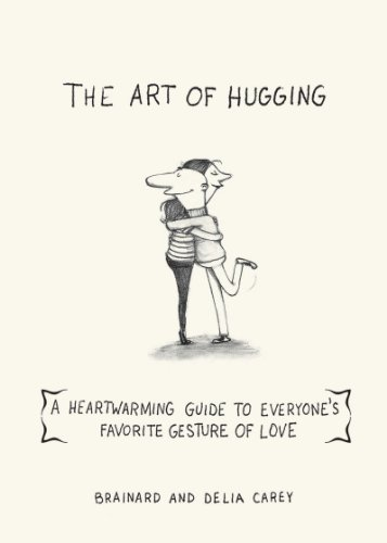 Art of Hugging A Heartwarming Guide to Everyone's Favorite Gesture of Love  2012 9781616087142 Front Cover