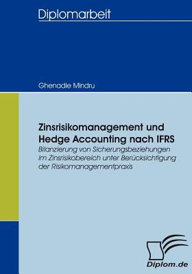 Zinsrisikomanagement und Hedge Accounting Nach Ifrs   2007 9783836654142 Front Cover