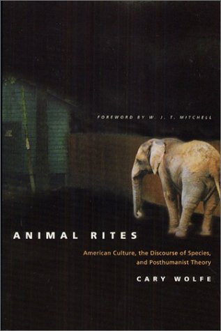 Animal Rites American Culture, the Discourse of Species, and Posthumanist Theory  2003 9780226905143 Front Cover