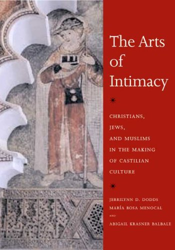 Arts of Intimacy Christians, Jews, and Muslims in the Making of Castilian Culture  2008 edition cover