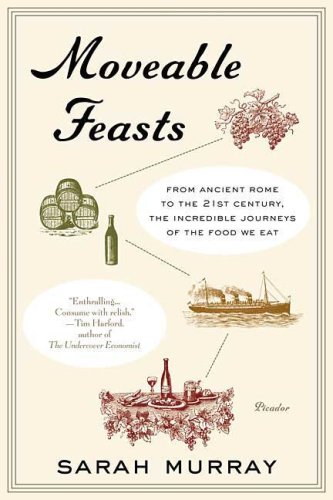 Moveable Feasts From Ancient Rome to the 21st Century, the Incredible Journeys of the Food We Eat  2008 9780312428143 Front Cover