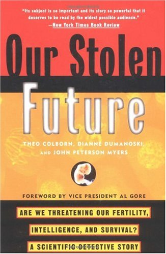 Our Stolen Future Are We Threatening Our Fertility, Intelligence, and Survival?--A Scientific Detective Story  1997 edition cover