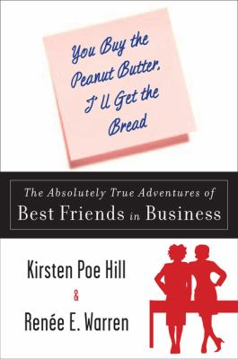 You Buy the Peanut Butter, I'll Get the Bread The Absolutely True Adventures of Best Friends in Business  2009 9780452290143 Front Cover