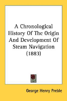 Chronological History of the Origin and Development of Steam Navigation  N/A 9780548643143 Front Cover