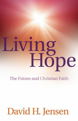 Living Hope The Future and Christian Faith  2010 9780664233143 Front Cover