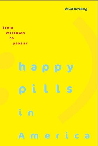 Happy Pills in America From Miltown to Prozac  2010 edition cover