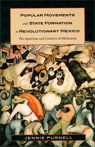 Popular Movements and State Formation in Revolutionary Mexico The Agraristas and Cristeros of Michoac�n  1999 edition cover