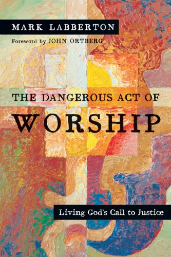 Dangerous Act of Worship Living God's Call to Justice N/A edition cover