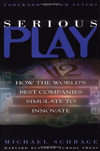 Serious Play How the World's Best Companies Simulate to Innovate  1999 9780875848143 Front Cover