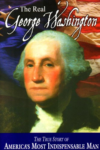 Real George Washington : The True Story of America's Most Indispensable Man N/A edition cover