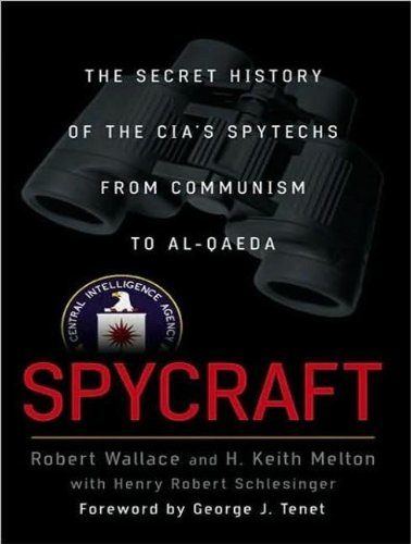 Spycraft: The Secret History of the Cia's Spytechs from Communism to Al-qaeda  2008 9781400157143 Front Cover