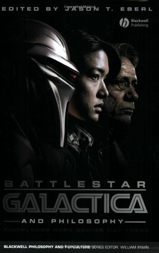 Battlestar Galactica and Philosophy Knowledge Here Begins Out There  2008 edition cover