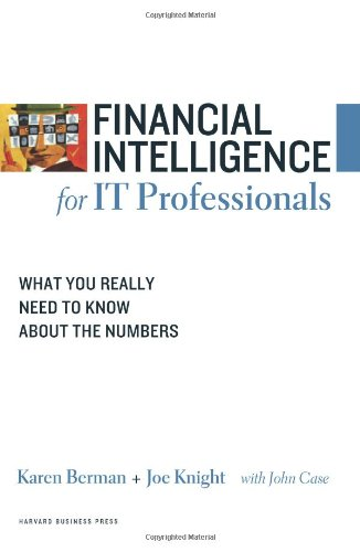 Financial Intelligence for IT Professionals What You Really Need to Know about the Numbers  2008 edition cover
