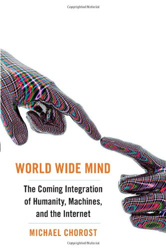 World Wide Mind The Coming Integration of Humanity, Machines, and the Internet  2010 edition cover