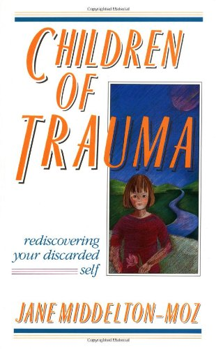 Children of Trauma Rediscovering Your Discarded Self  1989 9781558740143 Front Cover