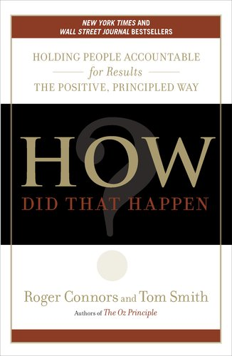 How Did That Happen? Holding People Accountable for Results the Positive, Principled Way  2011 edition cover