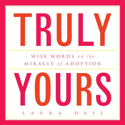 Truly Yours The Miracle of Adoption N/A 9781936467143 Front Cover
