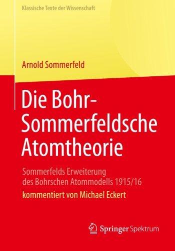 Die Bohr-Sommerfeldsche Atomtheorie Sommerfelds Erweiterung des Bohrschen Atommodells 1915/16  2013 edition cover